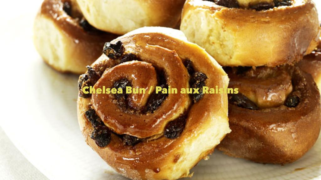 Chelsea Bun / Pain aux Raisins