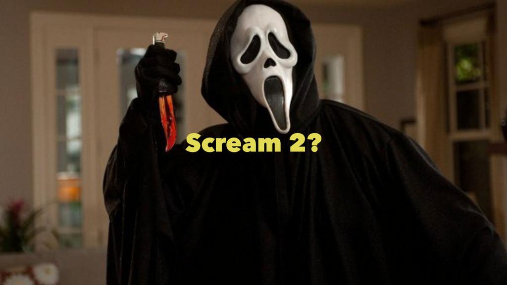 Scream 2?