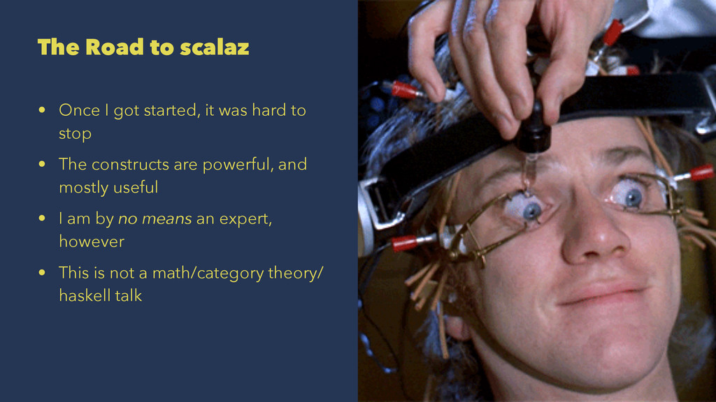 The Road to scalaz • Once I got started, it was...