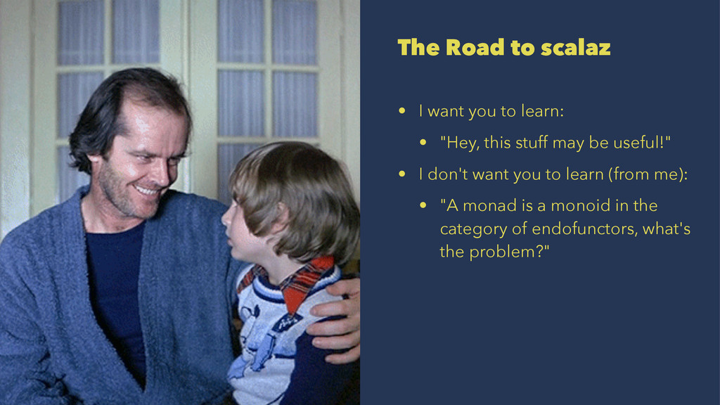 """The Road to scalaz • I want you to learn: • """"He..."""