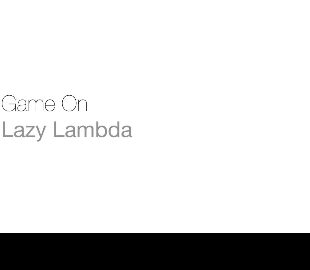 Game On Lazy Lambda 31 Thursday, 1 September 16...