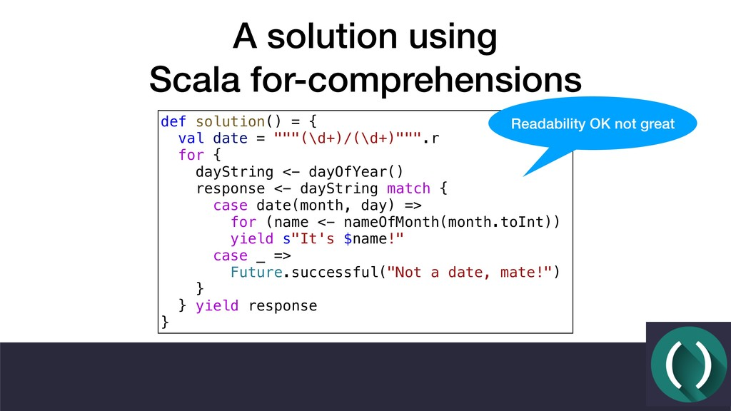 A solution using Scala for-comprehensions def ...