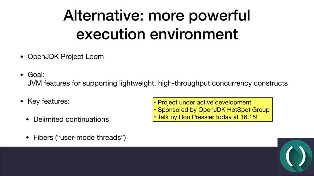 Alternative: more powerful execution environmen...