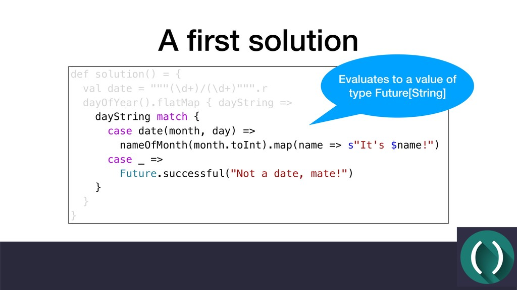 """A first solution def solution() = { val date = """"..."""