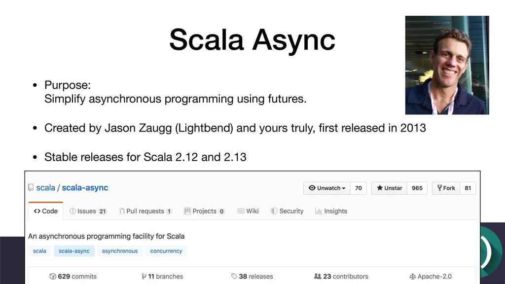 Scala Async • Purpose: Simplify asynchronous p...
