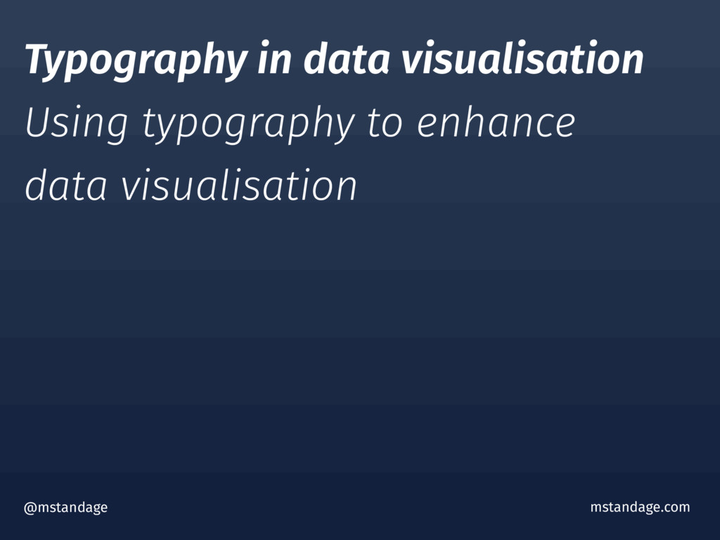 @mstandage mstandage.com Typography in data vis...