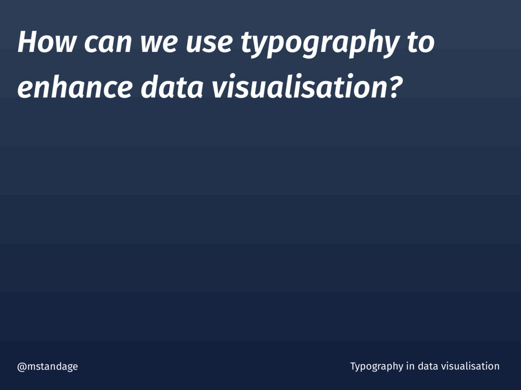 How can we use typography to enhance data visua...