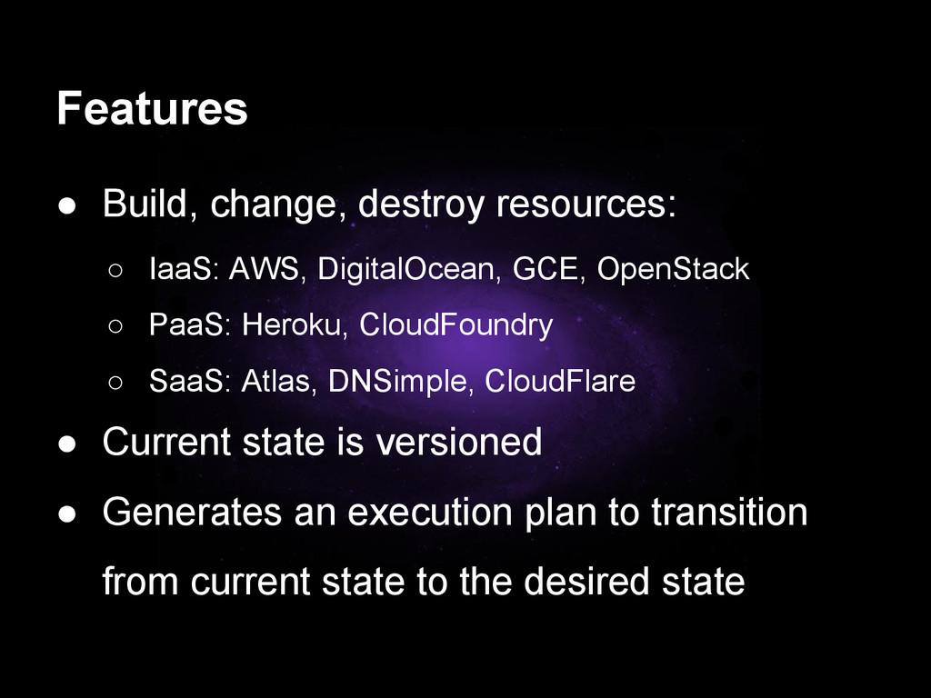 Features ● Build, change, destroy resources: ○ ...
