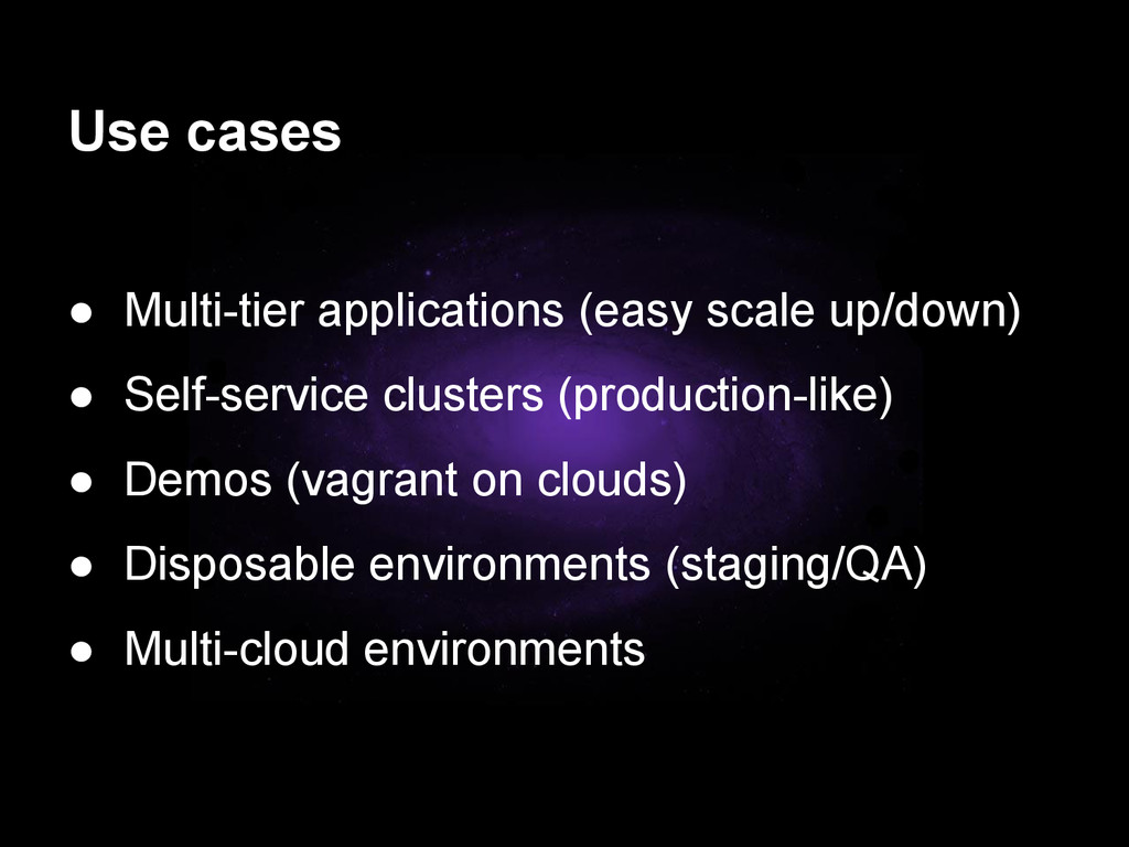 Use cases ● Multi-tier applications (easy scale...