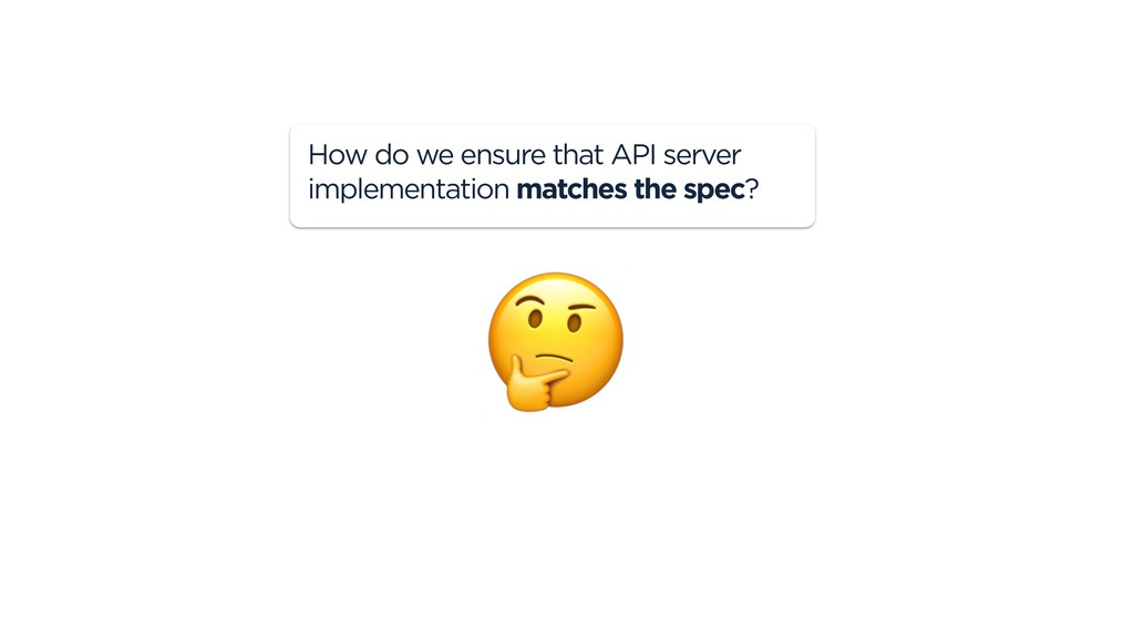 How do we ensure that API server implementation...