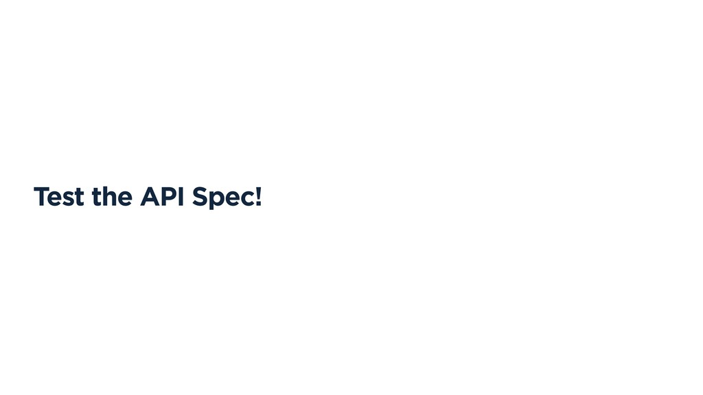 Test the API Spec!