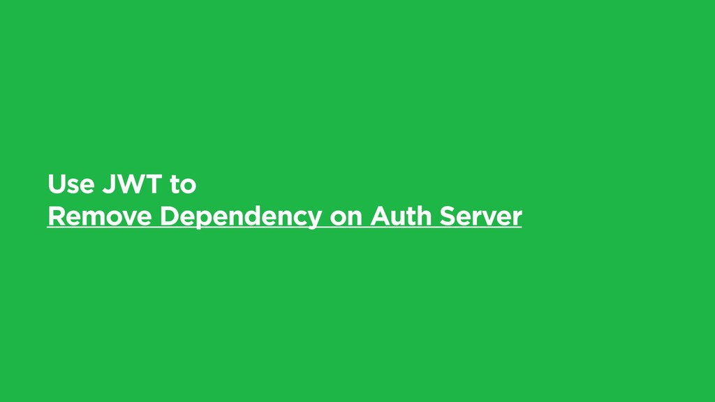 Use JWT to Remove Dependency on Auth Server
