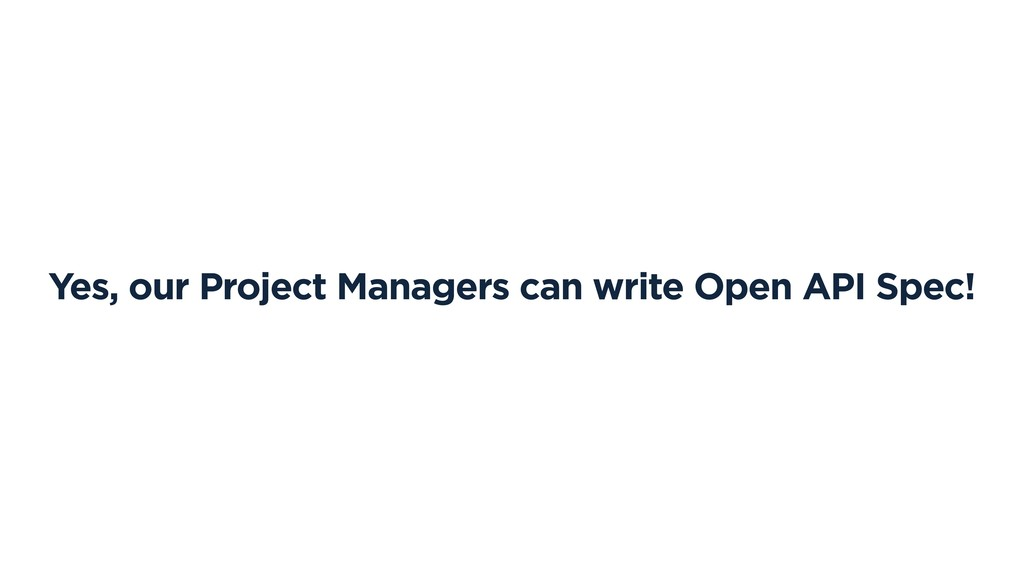 Yes, our Project Managers can write Open API Sp...