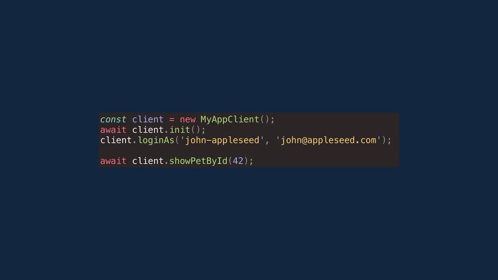 const client = new MyAppClient(); await client....