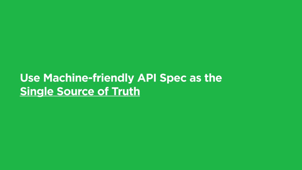 Use Machine-friendly API Spec as the Single Sou...