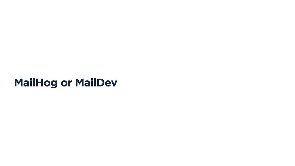 MailHog or MailDev