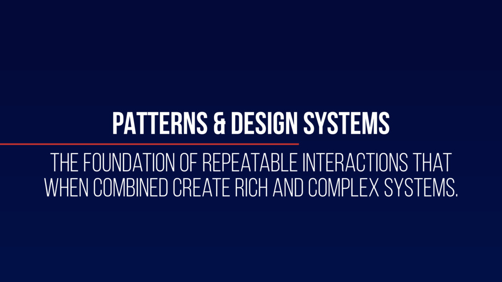 PATTERNS & DESIGN SYSTEMS The foundation of rep...