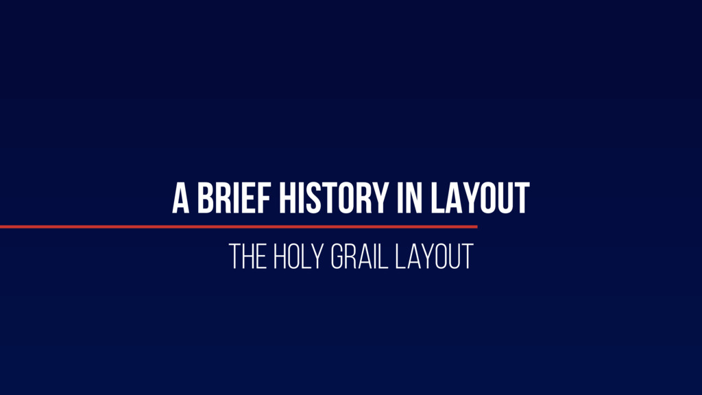 A BRIEF HISTORY IN LAYOUT The holy grail layout