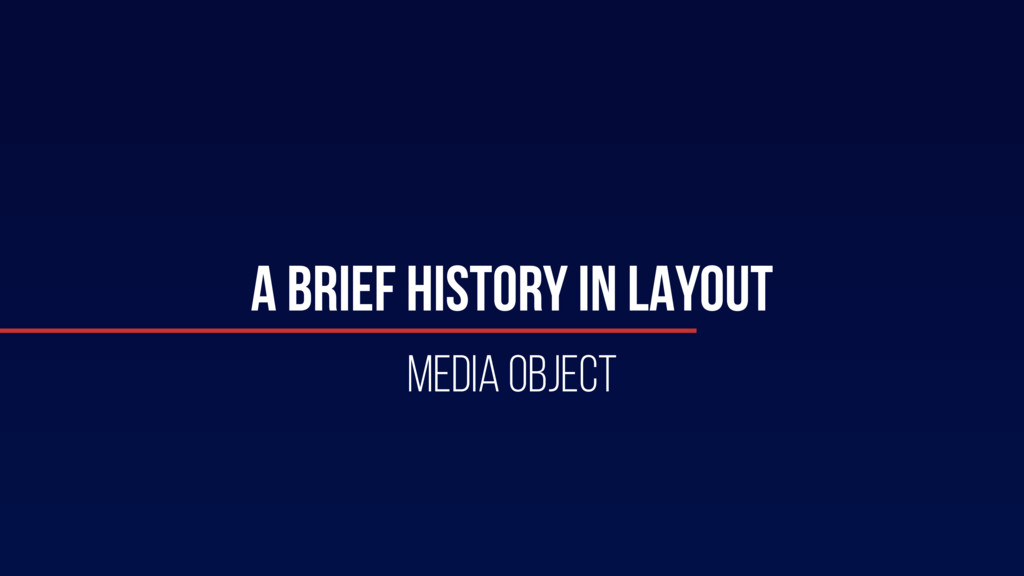 A BRIEF HISTORY IN LAYOUT MEDIA OBJECT