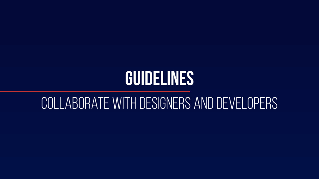GUIDELINES Collaborate WITH DESIGNERS AND DEVEL...