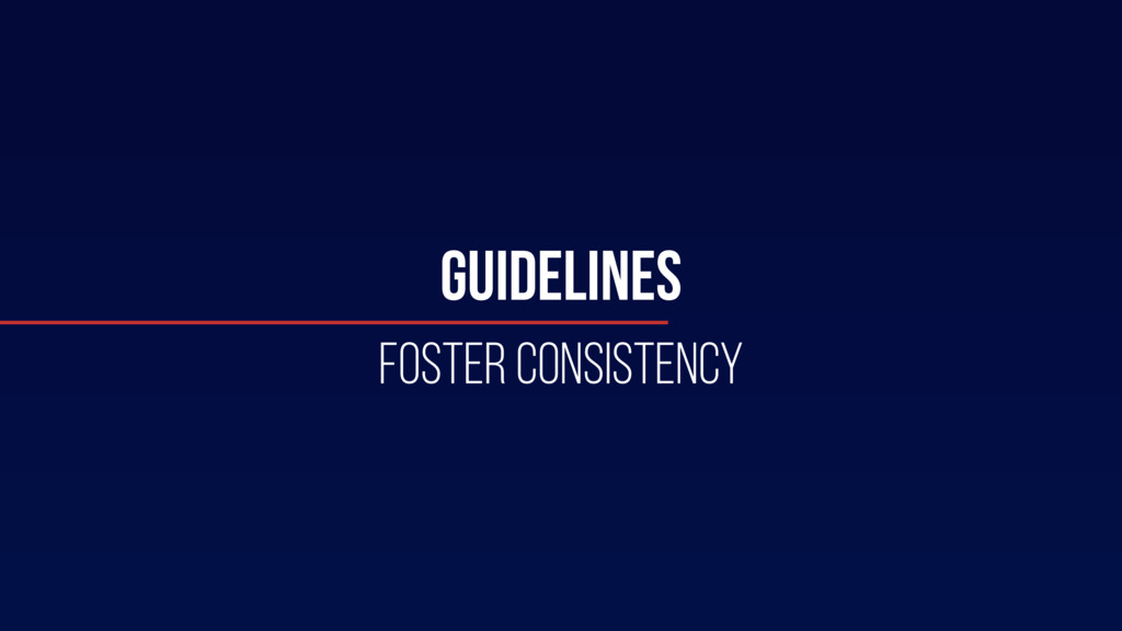 GUIDELINES FOSTER CONSISTENCY