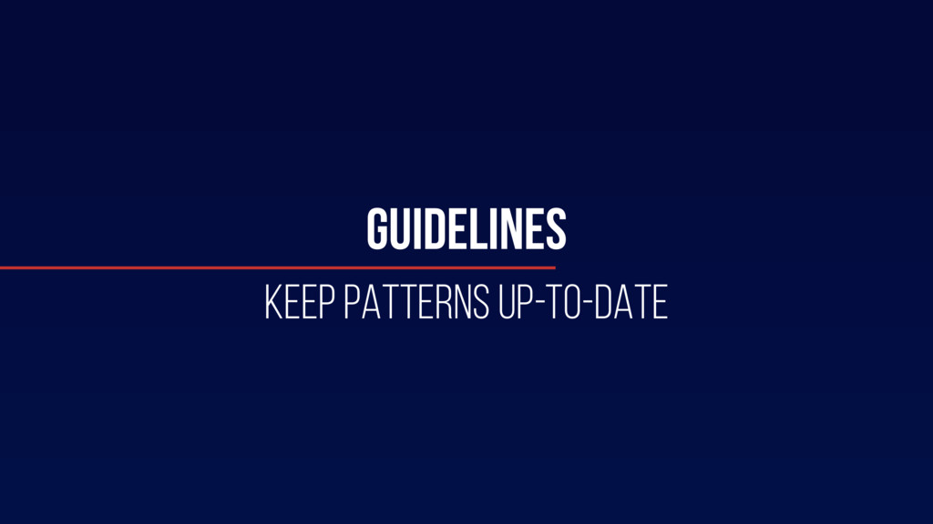 GUIDELINES KEEP PATTERNS UP-TO-DATE
