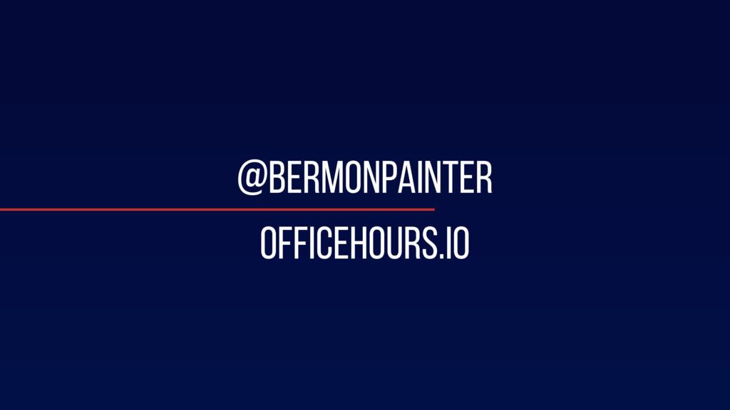 @bermonpainter officehours.io