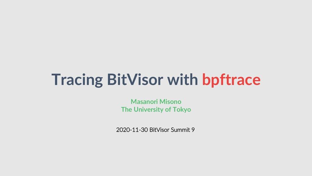 Tracing BitVisor with bpftrace Masanori Misono ...