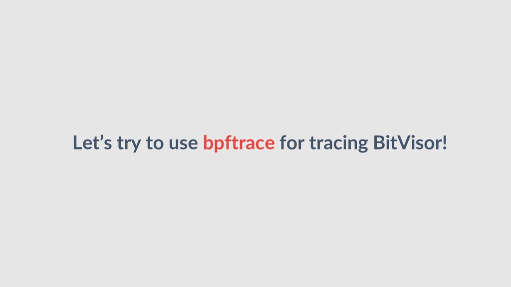 Let's try to use bpftrace for tracing BitVisor!
