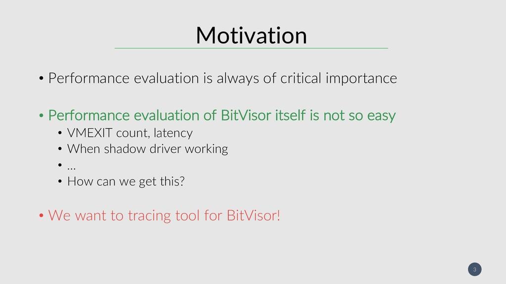 3 Motivation • Performance evaluation is always...