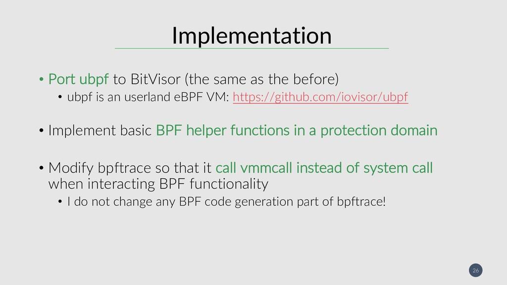 26 Implementation • Port ubpf to BitVisor (the ...