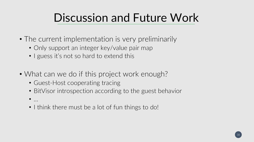 38 Discussion and Future Work • The current imp...