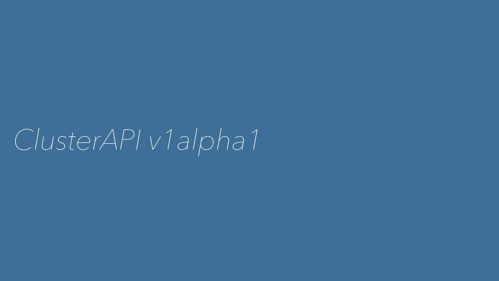 ClusterAPI v1alpha1