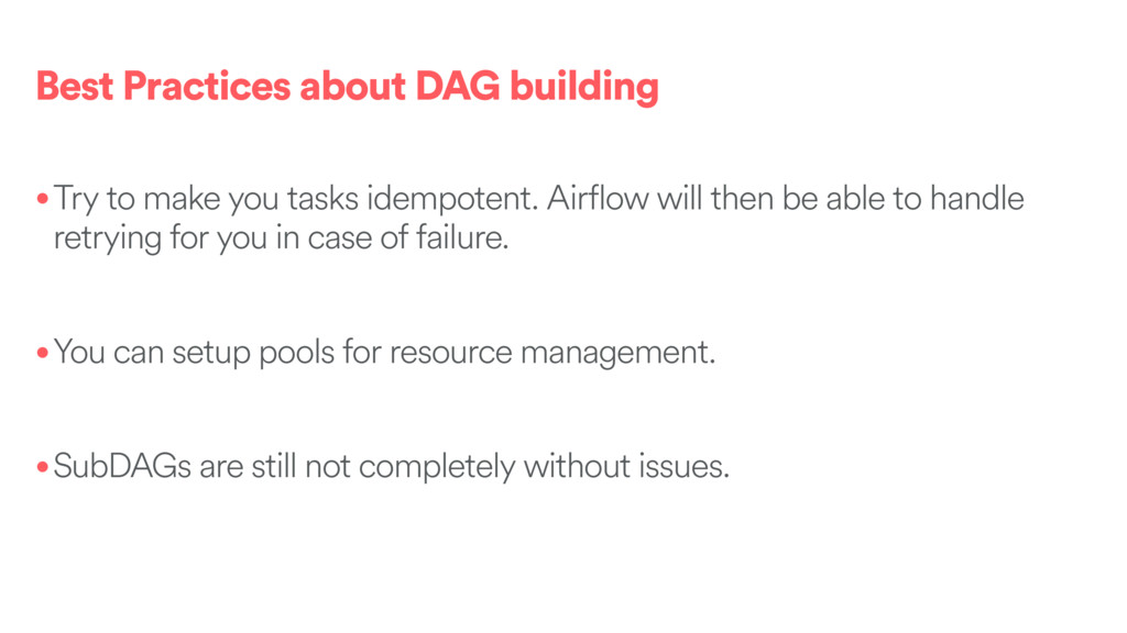 Best Practices about DAG building •Try to make ...