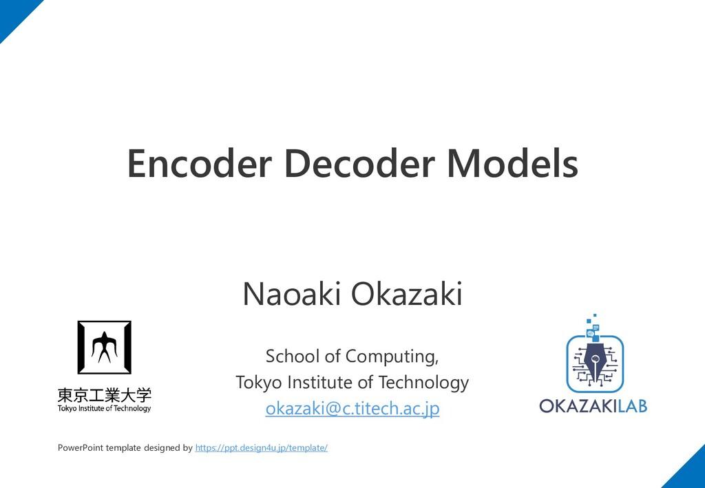 Encoder Decoder Models Naoaki Okazaki School of...
