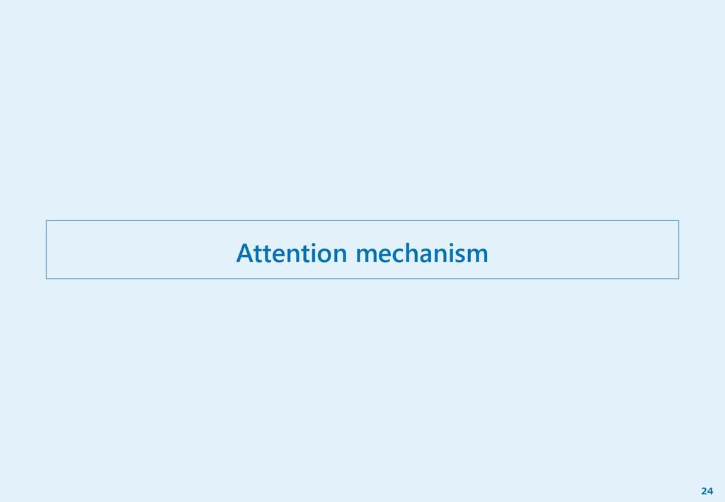 Attention mechanism 24