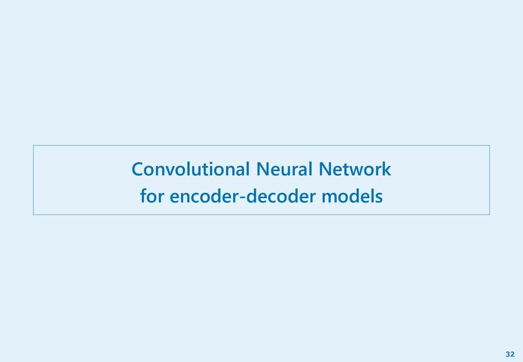 Convolutional Neural Network for encoder-decode...