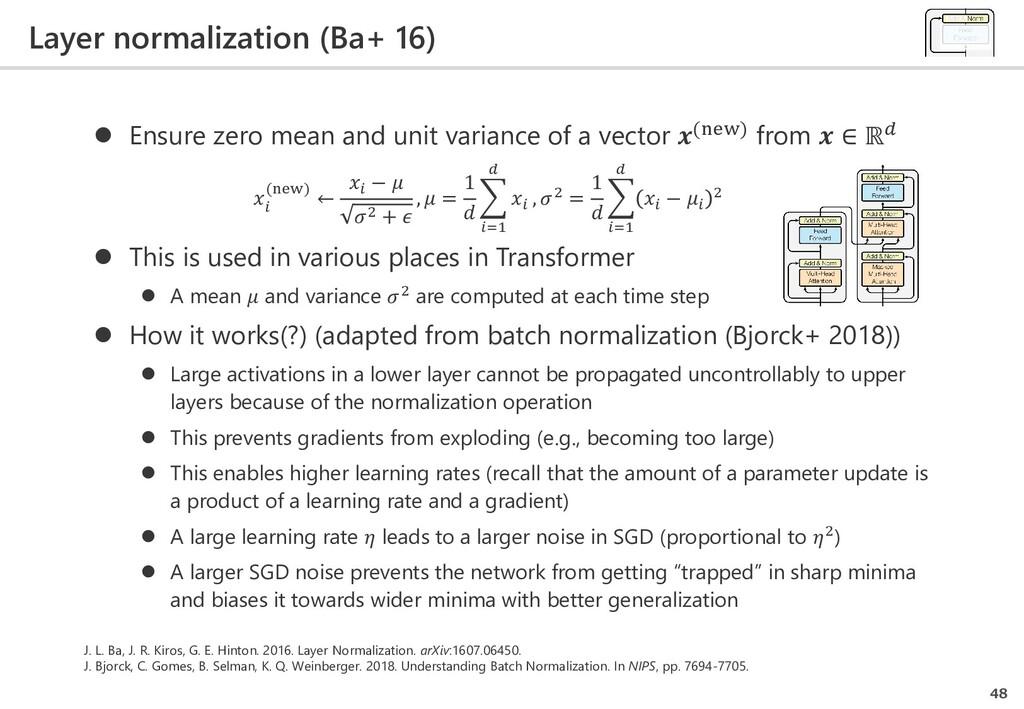 Layer normalization (Ba+ 16) 48  Ensure zero m...