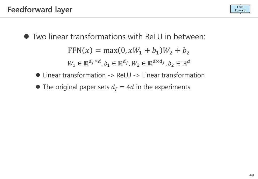 Feedforward layer 49  Two linear transformatio...
