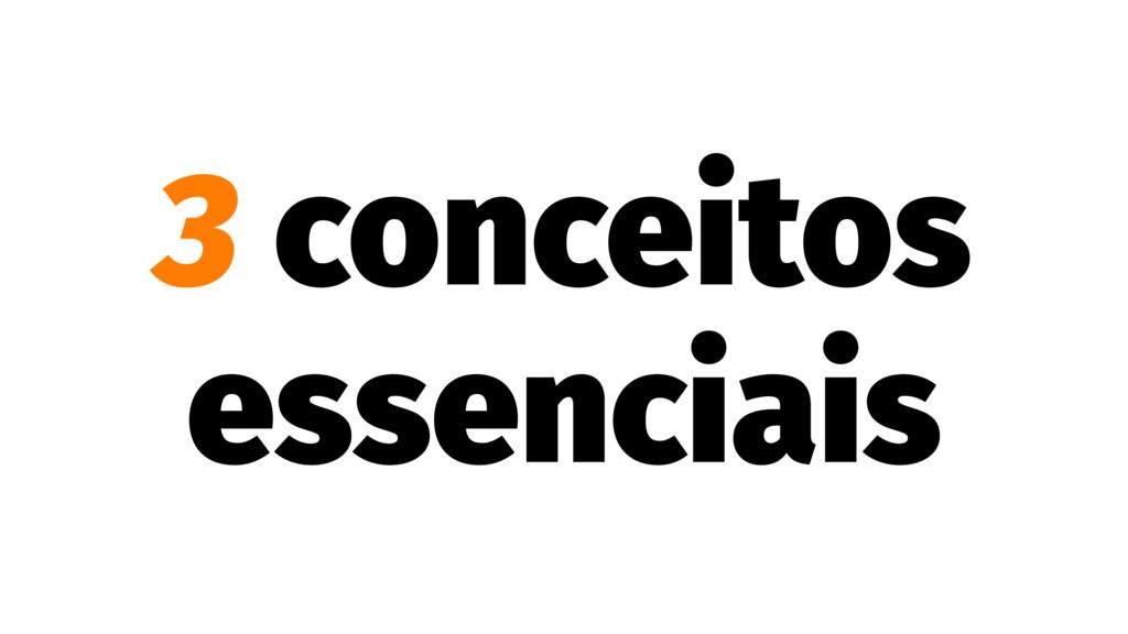 3 conceitos essenciais