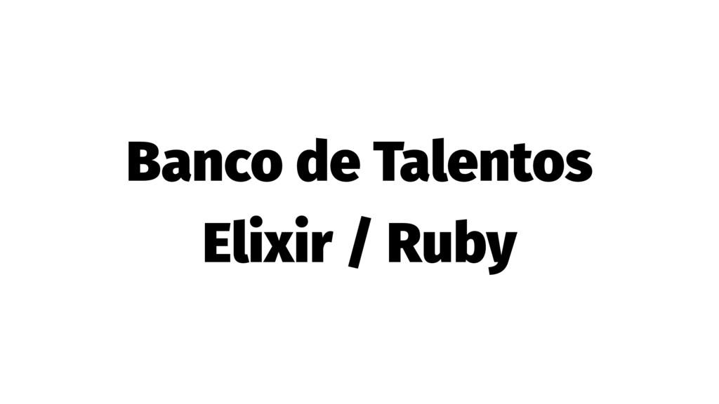 Banco de Talentos Elixir / Ruby