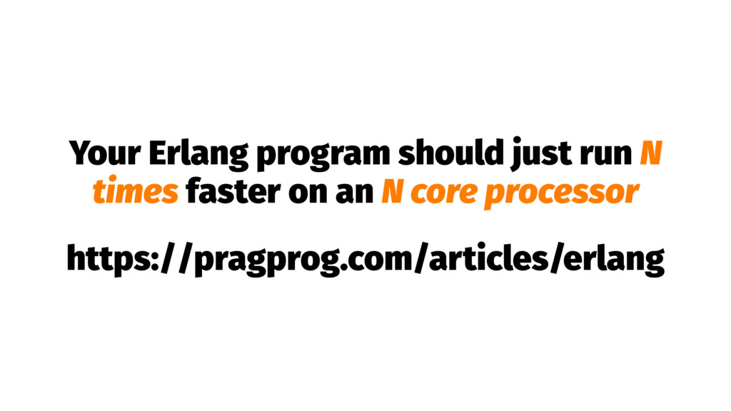 Your Erlang program should just run N times fas...