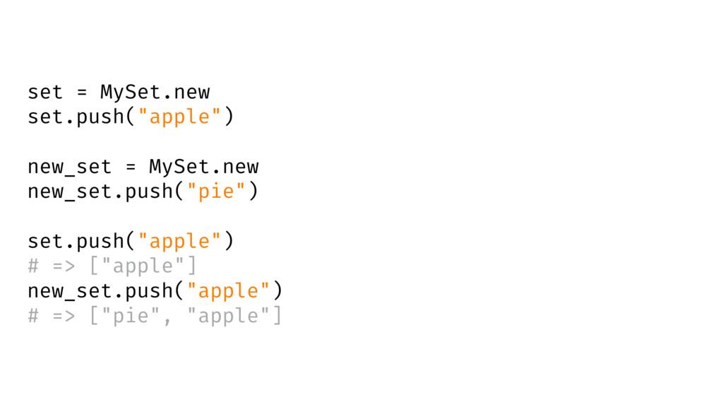 """set = MySet.new set.push(""""apple"""") new_set = MyS..."""