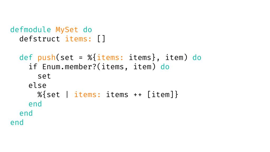 defmodule MySet do defstruct items: [] def push...