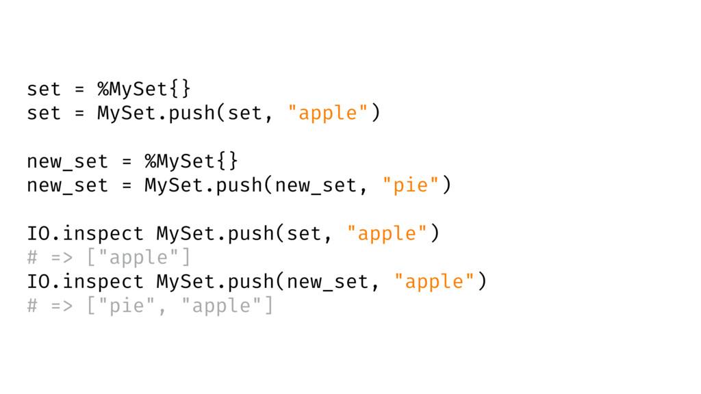 """set = %MySet{} set = MySet.push(set, """"apple"""") n..."""