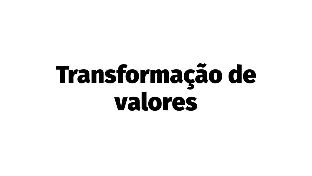 Transformação de valores