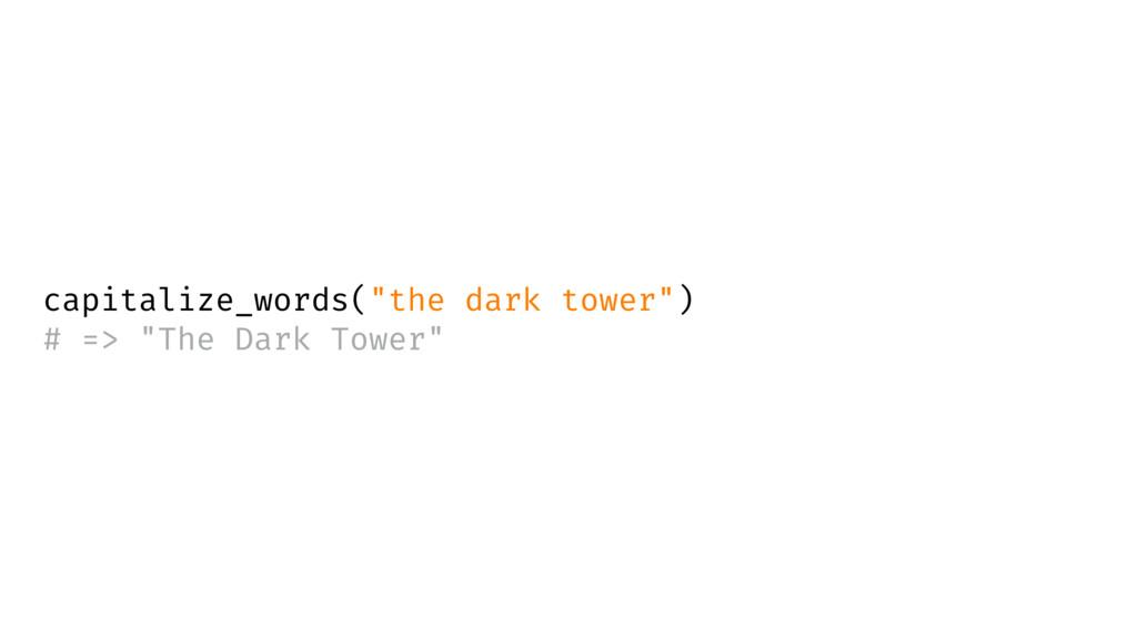 "capitalize_words(""the dark tower"") # => ""The Da..."