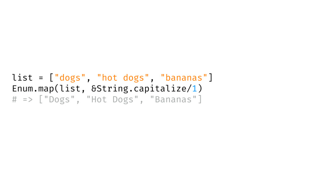 """list = [""""dogs"""", """"hot dogs"""", """"bananas""""] Enum.map..."""