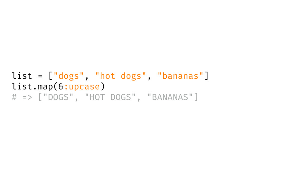 """list = [""""dogs"""", """"hot dogs"""", """"bananas""""] list.map..."""