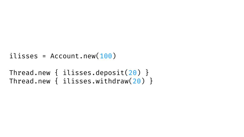 ilisses = Account.new(100) Thread.new { ilisses...